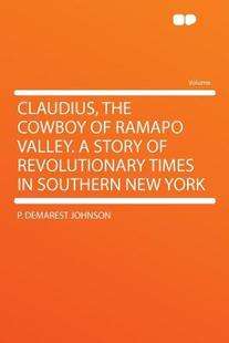 【预订】Claudius, the Cowboy of Ramapo Valley. a Story of